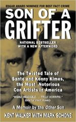 Son of a Grifter The Twisted Tale of Sante and Kenny Kimes the most notorious Con Artists in America by Kent Walker with Mark Schone