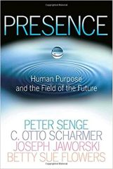 Presence An exploration of Profound change in people, Organizations and Society By Peter Sense C. Otto Scharmer Joseph Jaworski, Betty Sue Flowers