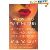 Anyone You Want Me to Be-A true Story of Sex and Death on the Internet by John Douglas and Stephen Singular