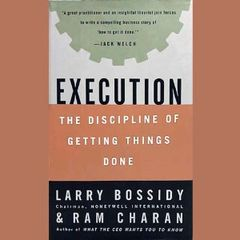 Execution-The Discipline of Getting Things Done by Larry Bossidy and Ram Charan