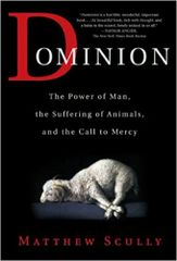 Dominion-The power of man, the suffering of animals and the call to mercy by Matthew Scully