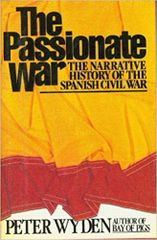 Passionate War-The narrative history of the Spanish civil war by Peter Wyden