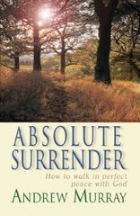 Absolute Surrender-How to walk in Perfect Peace with God by Andrew Murray