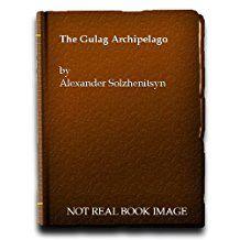 Gulag Archipelago, The by Aleksandr I. Solzhenitsyn