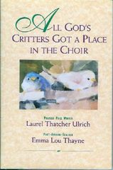 All God's Critters Got a Place in the Choir by Laura Thatcher Ulrich and Emma Lou Thayne