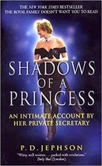 Shadows of a Princess An intimate account by her Private Secretary by P.D. Jephson