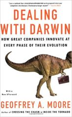 Dealing with Darwin:How Great Companies Innovate at Every Phase of Their Evolution by Geoffrey Moore
