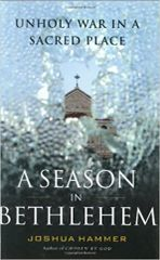 A Season in Bethlehem-Unholy War in a Sacred Place by Joshua Hammer