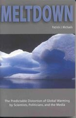Meltdown-The Predictable Distortion of Global Warming by Scientists, Politicians and the Media by Patrick J. Michaels