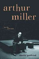 Arthur Miller: His Life and Work. By Martin Gottfried
