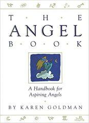 Angel Book, The-A handbook for Aspiring Angels by Karen Goldman
