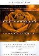 Complete Perfectionist by Juan Ramon Jiminez