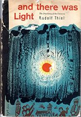 and there was light-The Discovery of the Universe by Rudolf Thiel