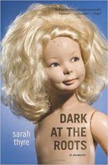 Dark at the Roots-A Memoir by Sarah Thyre