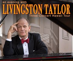 October 28, Sunday - An Evening with Livingston Taylor - Big Island Kohala Coast - $45. Gen. Adm. Adv.