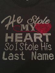 HE STOLE MY HEART SO I STOLE HIS LAST NAME RHINESTONE BLING TEE