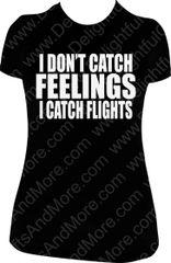 I DON'T CATCH FEELINGS I CATCH FLIGHTS TEE 3