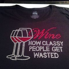 WINE HOW CLASSY PEOPLE GET WASTED RHINESTONE BLING TEE