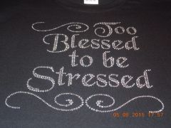 TOO BLESSED TO BE STRESSED RHINESTONE BLING TEE