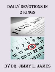 Daily Devotions in Second Kings By Dr. Jimmy James