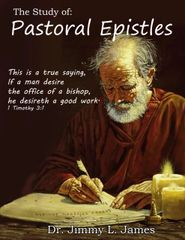 The Study of the Pastoral Epistles By Dr. Jimmy James