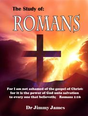 The Study of Romans By Dr. Jimmy James