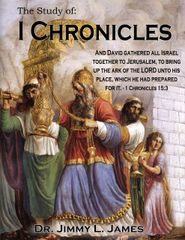 The Study of I Chronicles By Dr. Jimmy James