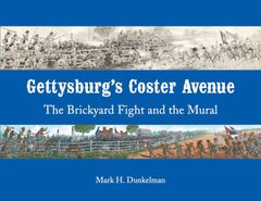 Gettysburg's Coster Avenue-The Brickyard Fight and the Mural.