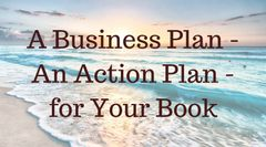 A Business Plan – An Action Plan – for Your Book