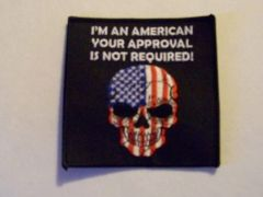 I'M AN AMERICAN YOUR APPROVAL IS NOT REQUIRED!