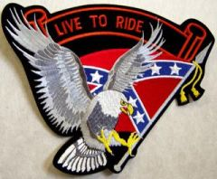 """LIVE TO RIDE"" over EAGLE and REBEL CONFEDERATE FLAG"