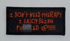 I DON'T NEED THERAPY I ENJOY BEING F**KED UP!!!