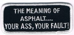 THE MEANING OF ASPHALT....YOUR ASS, YOUR FAULT!