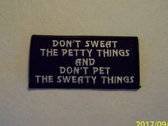 DON'T SWEAT THE PETTY THINGS AND DON'T PET THE SWEATY THINGS