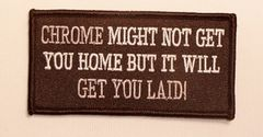 CHROME MIGHT NOT GET YOU HOME BUT IT WILL GET YOU LAID!