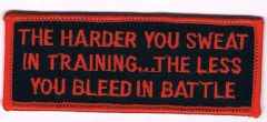 THE HARDER YOU SWEAT IN TRAINING...THE LESS YOU BLEED IN BATTLE