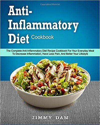Anti-Inflammatory Diet Cookbook: The Complete Anti-Inflammatory Diet Recipe  Cookbook for Your Everyday Meal to Decrease Inflammation, Have Less Pain,