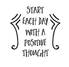 Start Each Day With A Positive Thought