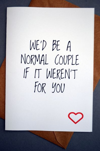 WE'D BE A NORMAL COUPLE IF IT WEREN'T FOR YOU