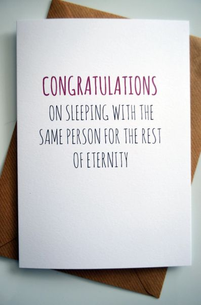 CONGRATULATIONS ON SLEEPING WITH THE SAME PERSON FOR THE REST OF ETERNITY