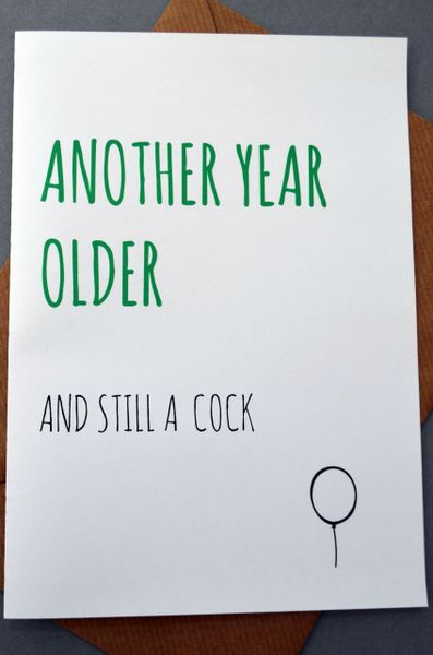 ANOTHER YEAR OLDER AND STILL A COCK