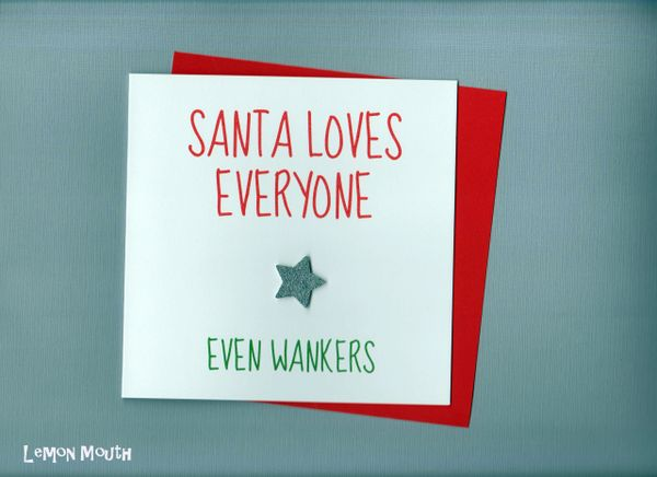 SANTA LOVES EVERYONE EVEN WANKERS