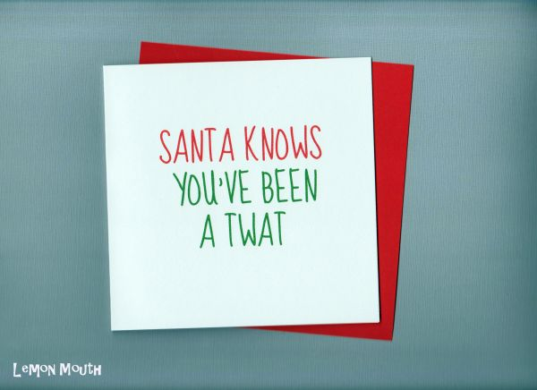 SANTA KNOWS YOU'VE BEEN A TWAT