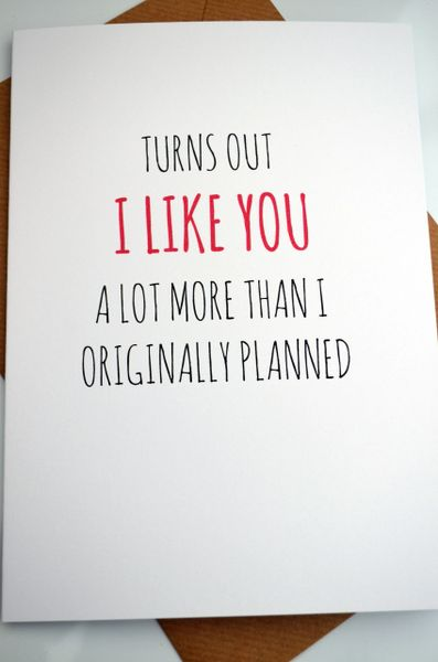 TURNS OUT I LIKE YOU A LOT MORE THAN ORIGINALLY PLANNED