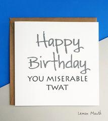 HAPPY BIRTHDAY YOU MISERABLE TWAT