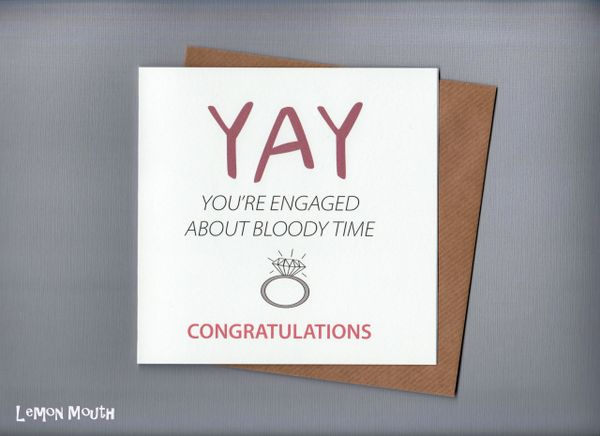 YAY YOU'RE ENGAGED