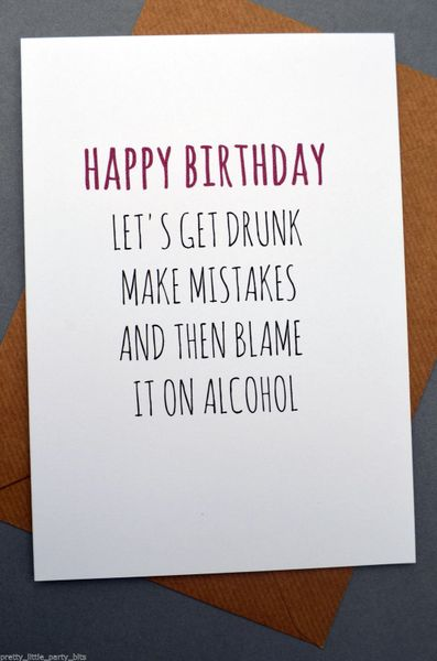 LET'S GET DRUNK MAKE MISTAKES AND THEN BLAME IT ON ALCOHOL