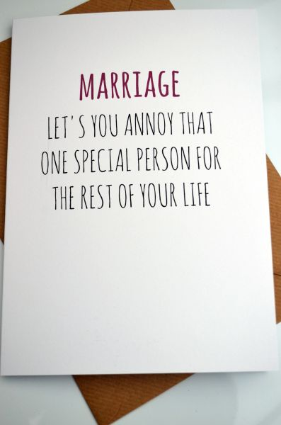 MARRIAGE LETS YOU ANNOY ONE SPECIAL PERSON