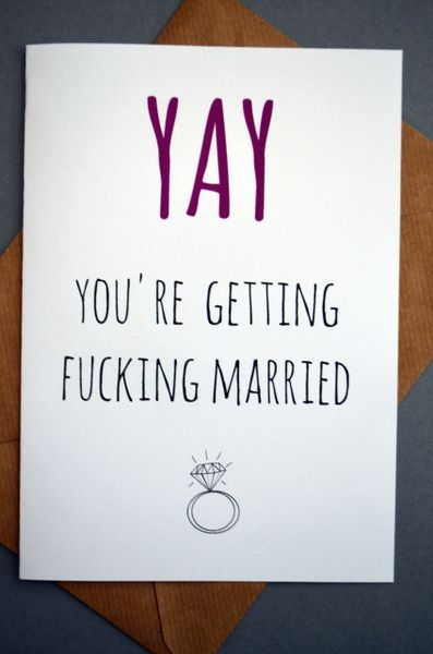 YAY, YOU'RE GETTING FUCKING MARRIED