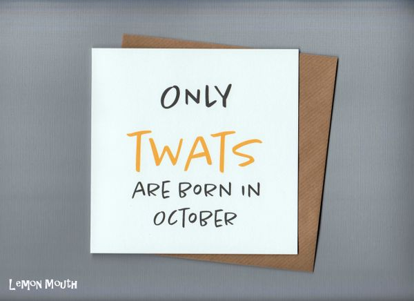 ONLY TWATS ARE BORN IN .....